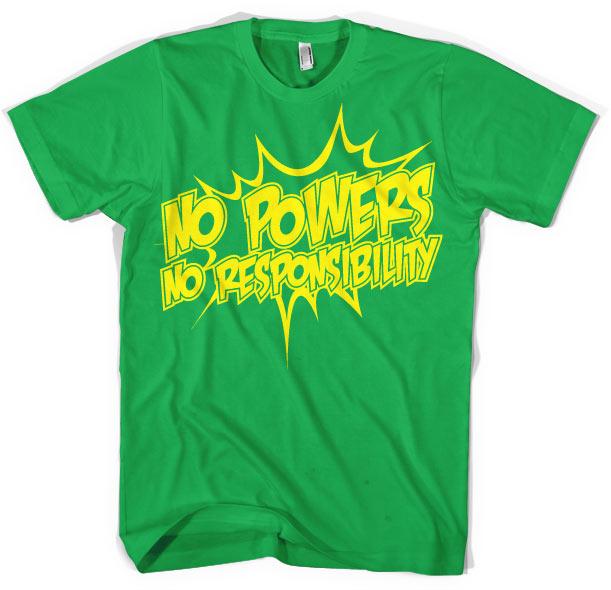 No Powers - No Responsibility T-Shirt