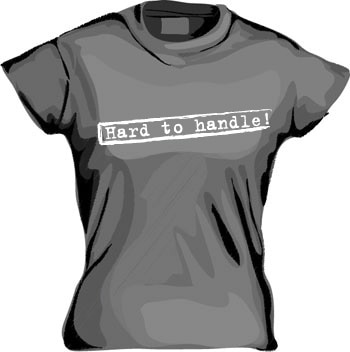 Hard To Handle Girly T-shirt