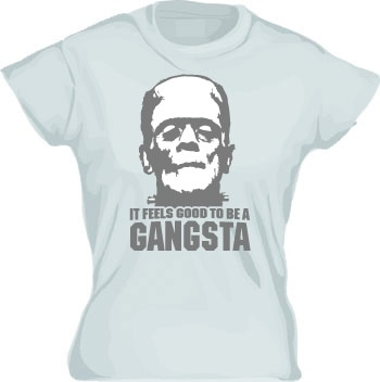 It Feels Good To Be A Gangsta Girly T-shirt