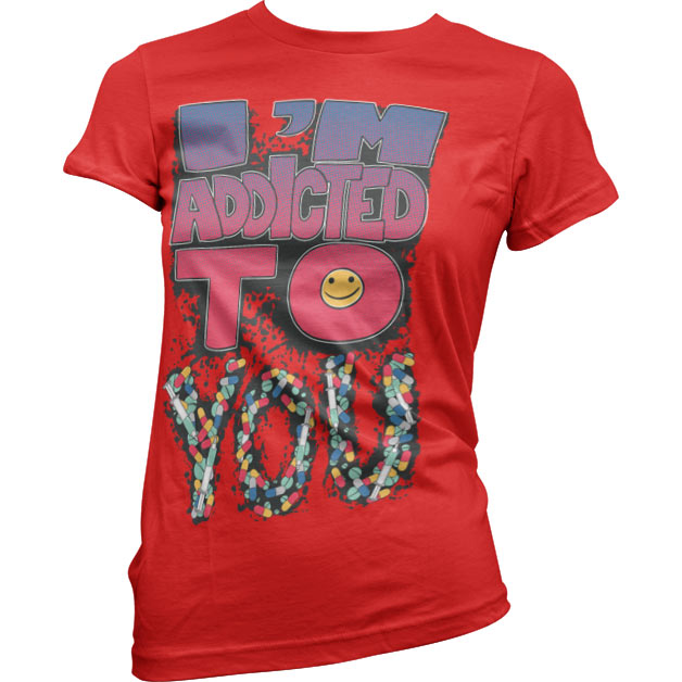I´m Addicted To You Girly T-Shirt